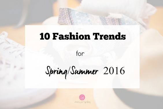 10 Fashion Trends for Spring/Summer 2016 | cherryontopblog.com