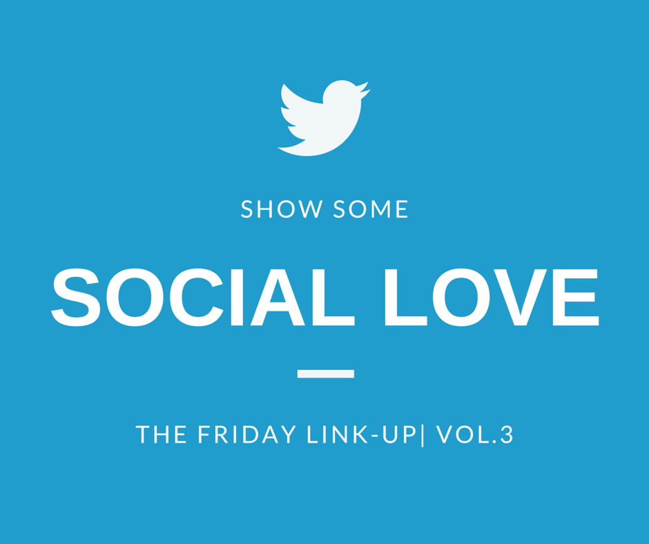Some Social Love| The Friday Link-Up | Vol. 3