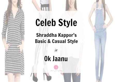 Celeb Style: Shraddha Kapoor in OK Jaanu| Flaunt Your Basics| Cherry On Top