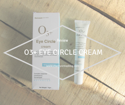 O3+ Eye Circle Cream Review | Cherry On Top