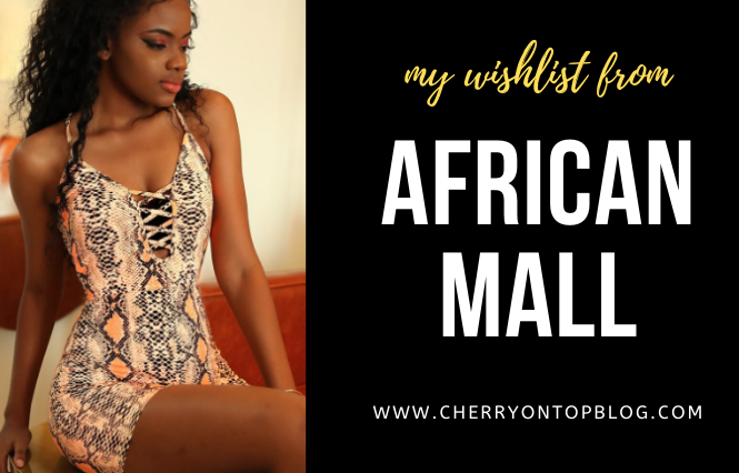 African Mall Clothes Wishlist | Cherry On Top