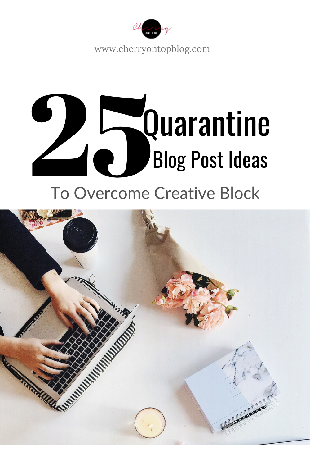 25 Quarantine Blog Post Ideas to Overcome Creative Block | Cherry On Top